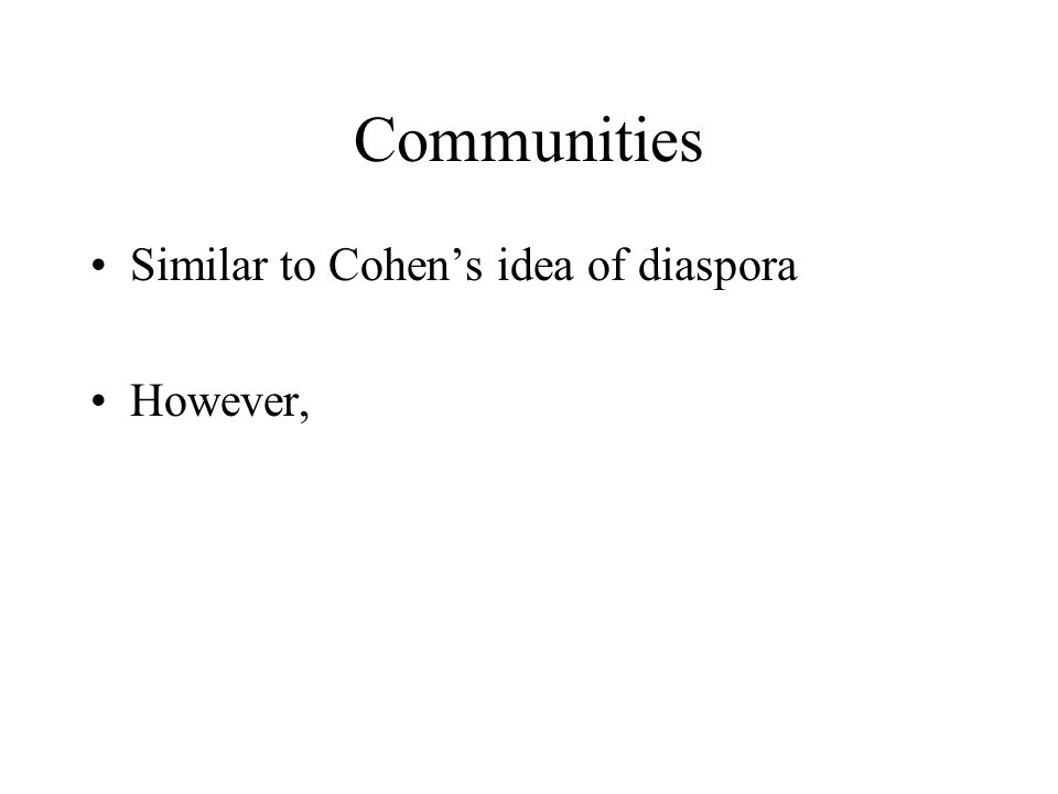 Communities Similar to Cohen's idea of diaspora However,