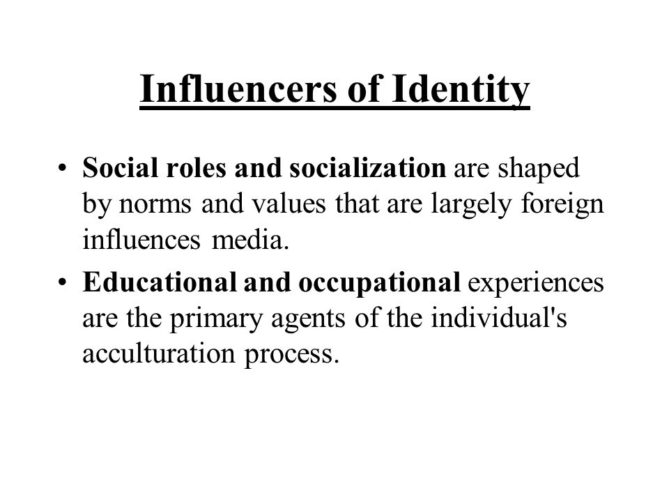 Influencers of Identity