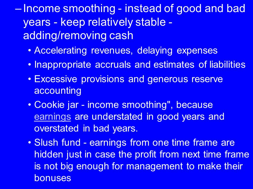 Income smoothing - instead of good and bad years - keep relatively stable - adding/removing cash