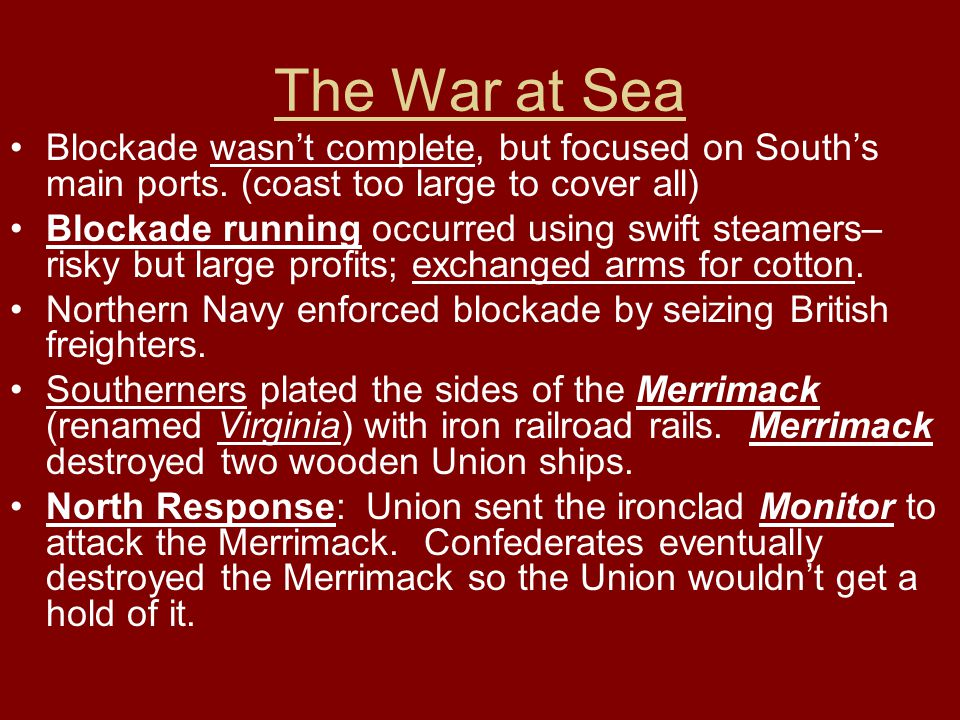 The War at Sea Blockade wasn't complete, but focused on South's main ports. (coast too large to cover all)