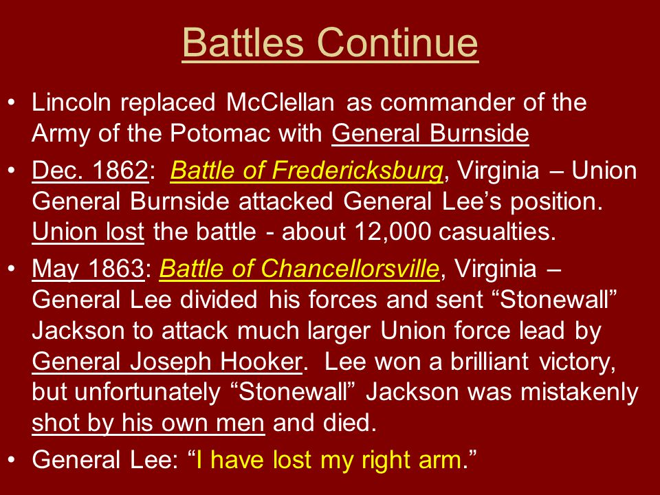 Battles Continue Lincoln replaced McClellan as commander of the Army of the Potomac with General Burnside.