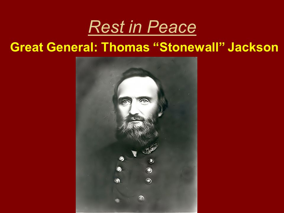 Rest in Peace Great General: Thomas Stonewall Jackson