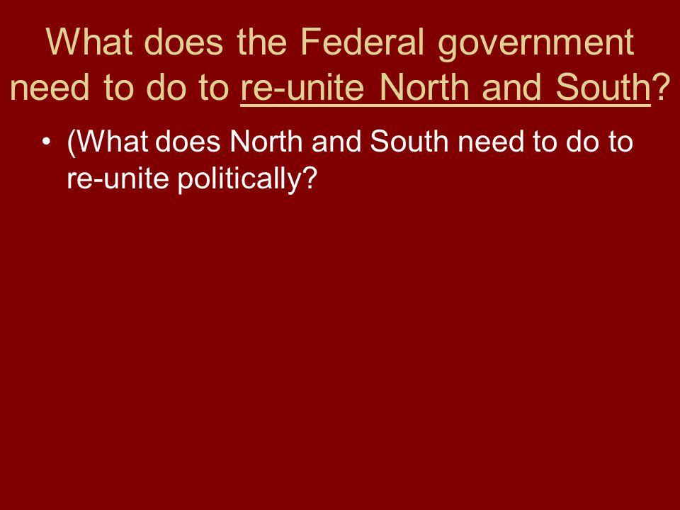 What does the Federal government need to do to re-unite North and South