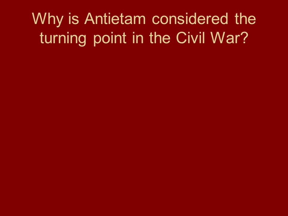 Why is Antietam considered the turning point in the Civil War