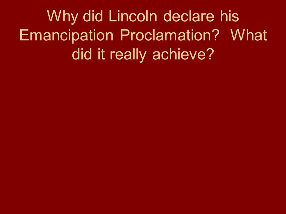 Why did Lincoln declare his Emancipation Proclamation