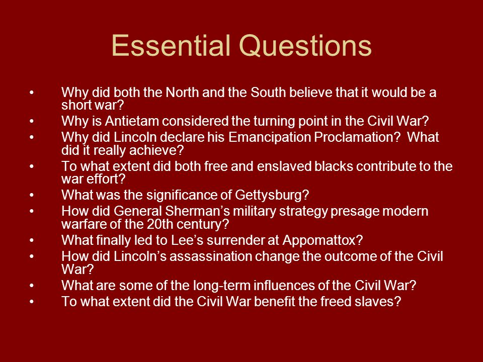 Essential Questions Why did both the North and the South believe that it would be a short war