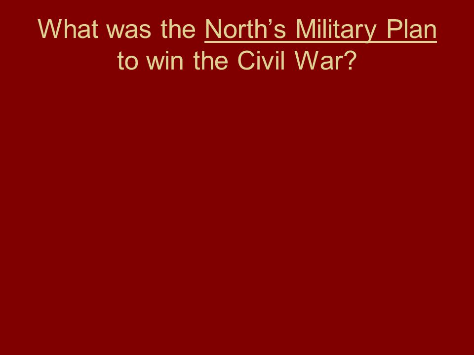 What was the North's Military Plan to win the Civil War