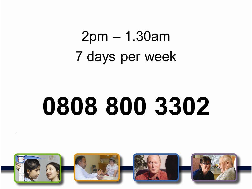 2pm – 1.30am 7 days per week. 0808 800 3302. .