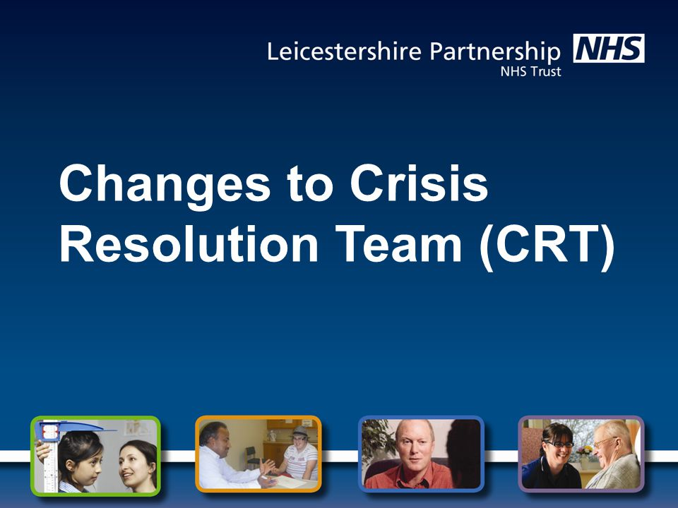 Changes to Crisis Resolution Team (CRT)