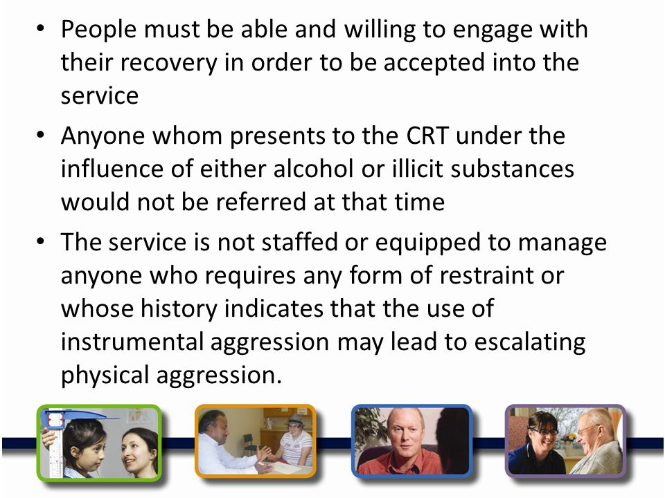 People must be able and willing to engage with their recovery in order to be accepted into the service