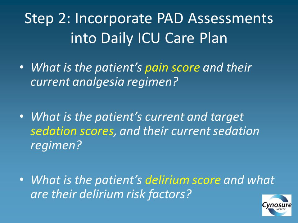 Step 2: Incorporate PAD Assessments into Daily ICU Care Plan