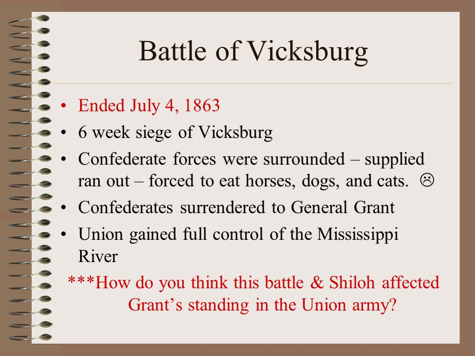 Battle of Vicksburg Ended July 4, 1863 6 week siege of Vicksburg