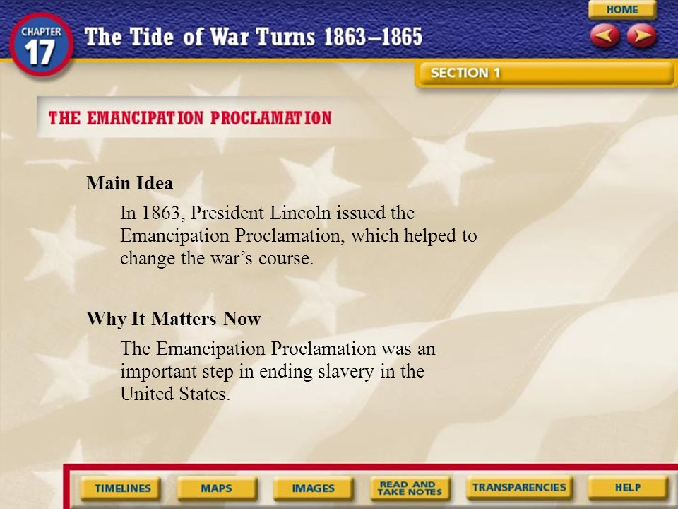 Main Idea In 1863, President Lincoln issued the Emancipation Proclamation, which helped to change the war's course.