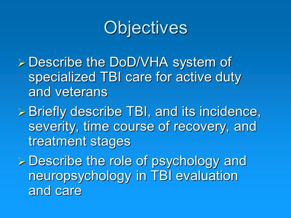 Objectives Describe the DoD/VHA system of specialized TBI care for active duty and veterans.