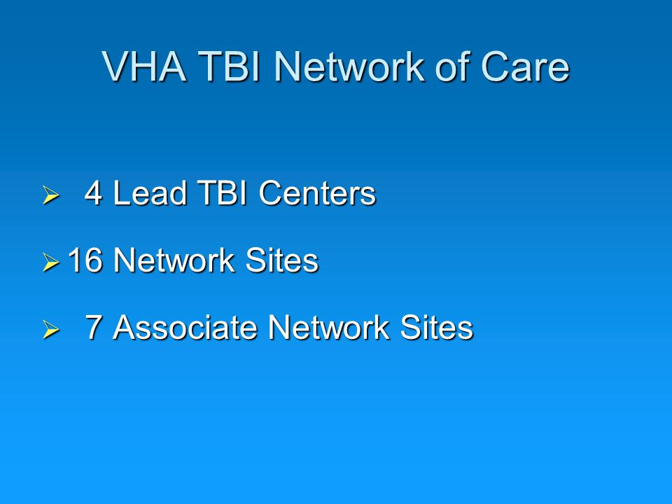 VHA TBI Network of Care 4 Lead TBI Centers 16 Network Sites