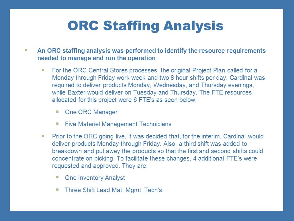 ORC Staffing Analysis An ORC staffing analysis was performed to identify the resource requirements needed to manage and run the operation.