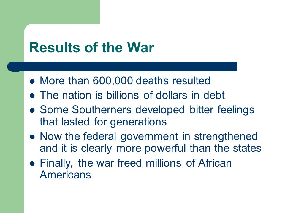 Results of the War More than 600,000 deaths resulted
