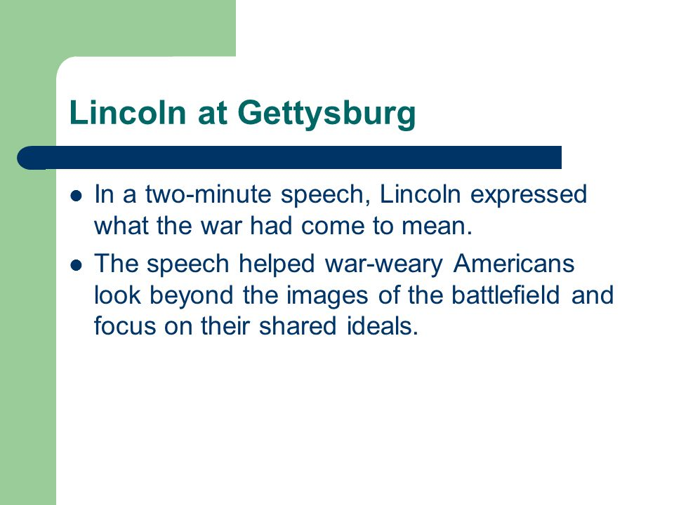 Lincoln at Gettysburg In a two-minute speech, Lincoln expressed what the war had come to mean.