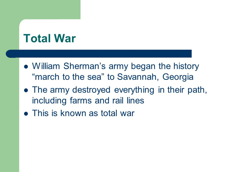 Total War William Sherman's army began the history march to the sea to Savannah, Georgia.