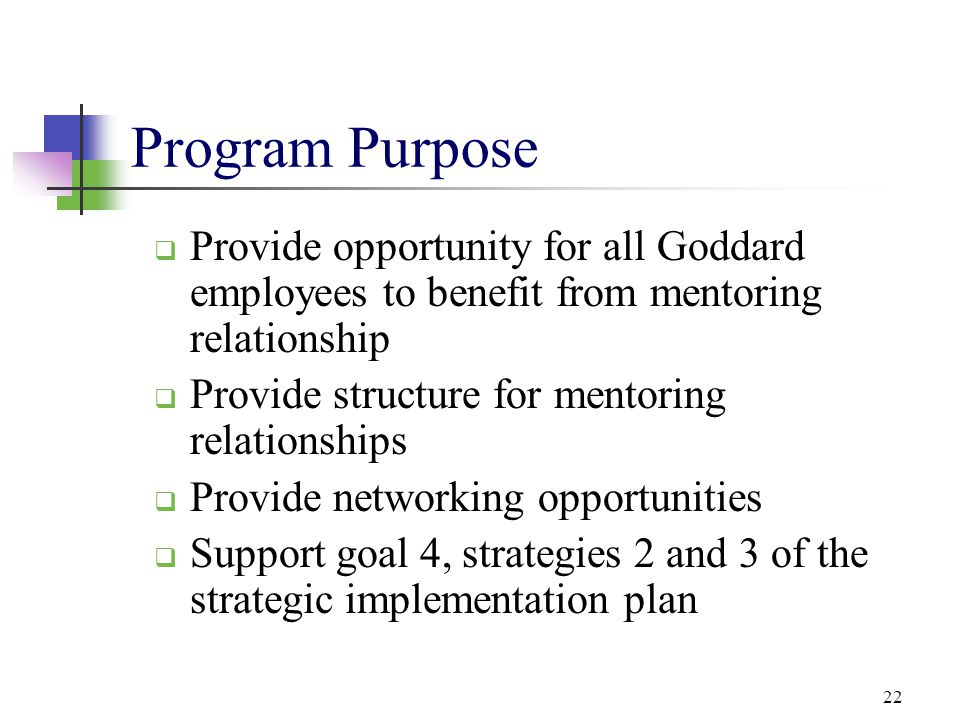Program Purpose Provide opportunity for all Goddard employees to benefit from mentoring relationship.