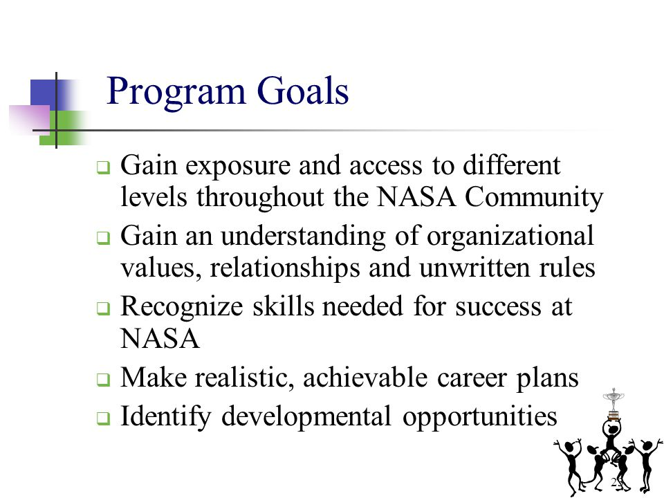 Program Goals Gain exposure and access to different levels throughout the NASA Community.