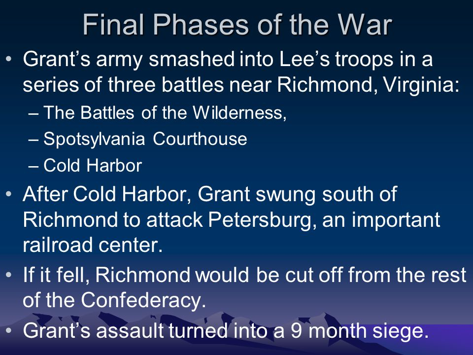 Final Phases of the War Grant's army smashed into Lee's troops in a series of three battles near Richmond, Virginia:
