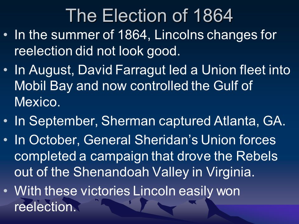 The Election of 1864 In the summer of 1864, Lincolns changes for reelection did not look good.