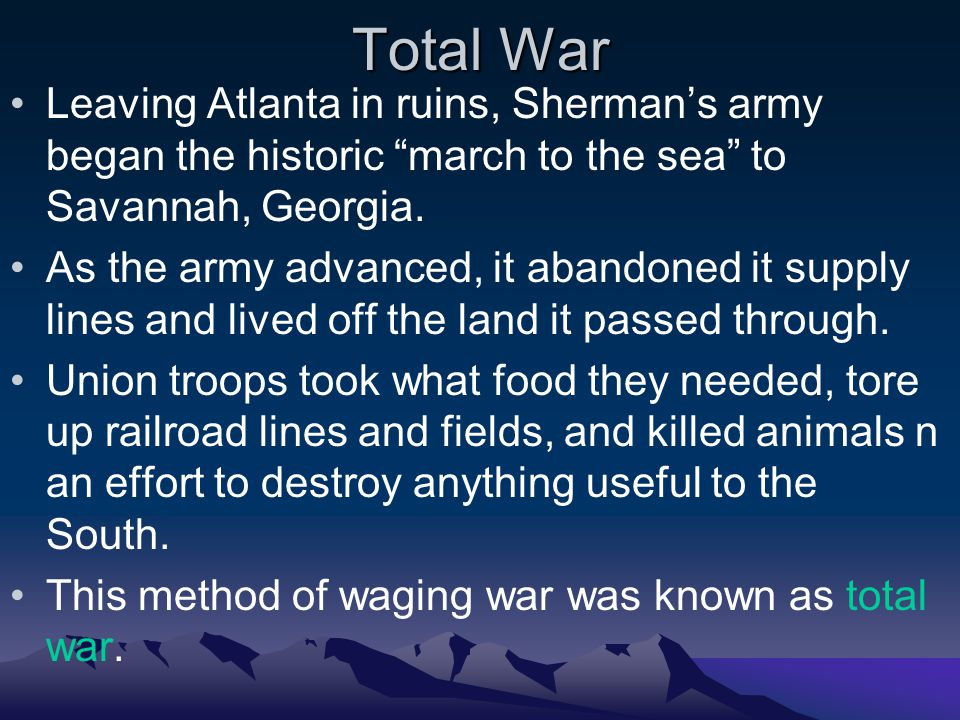 Total War Leaving Atlanta in ruins, Sherman's army began the historic march to the sea to Savannah, Georgia.