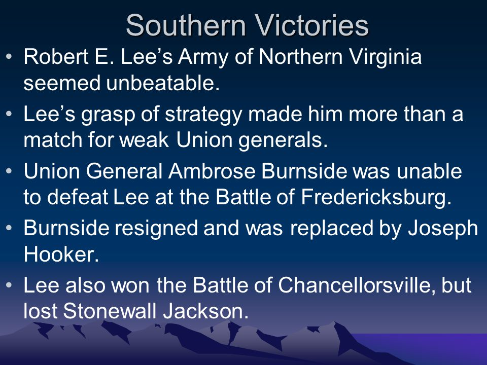 Southern Victories Robert E. Lee's Army of Northern Virginia seemed unbeatable.