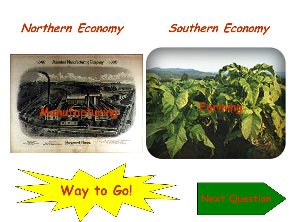 Way to Go! Northern Economy Southern Economy Farming Manufacturing