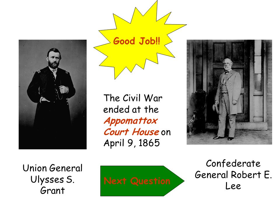 The Civil War ended at the Appomattox Court House on April 9, 1865