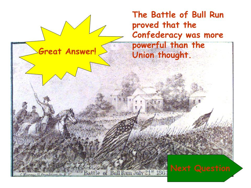 The Battle of Bull Run proved that the Confederacy was more powerful than the Union thought.