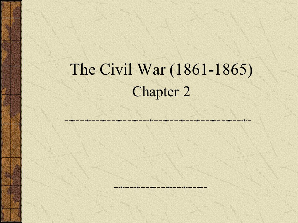 The Civil War (1861-1865) Chapter 2
