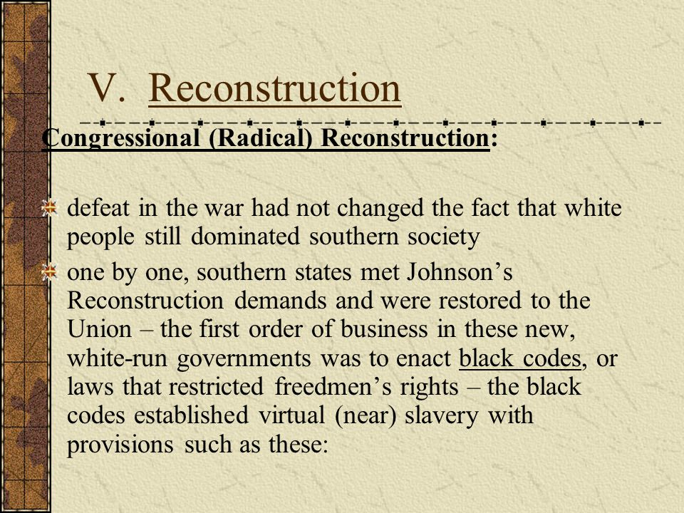 V. Reconstruction Congressional (Radical) Reconstruction: