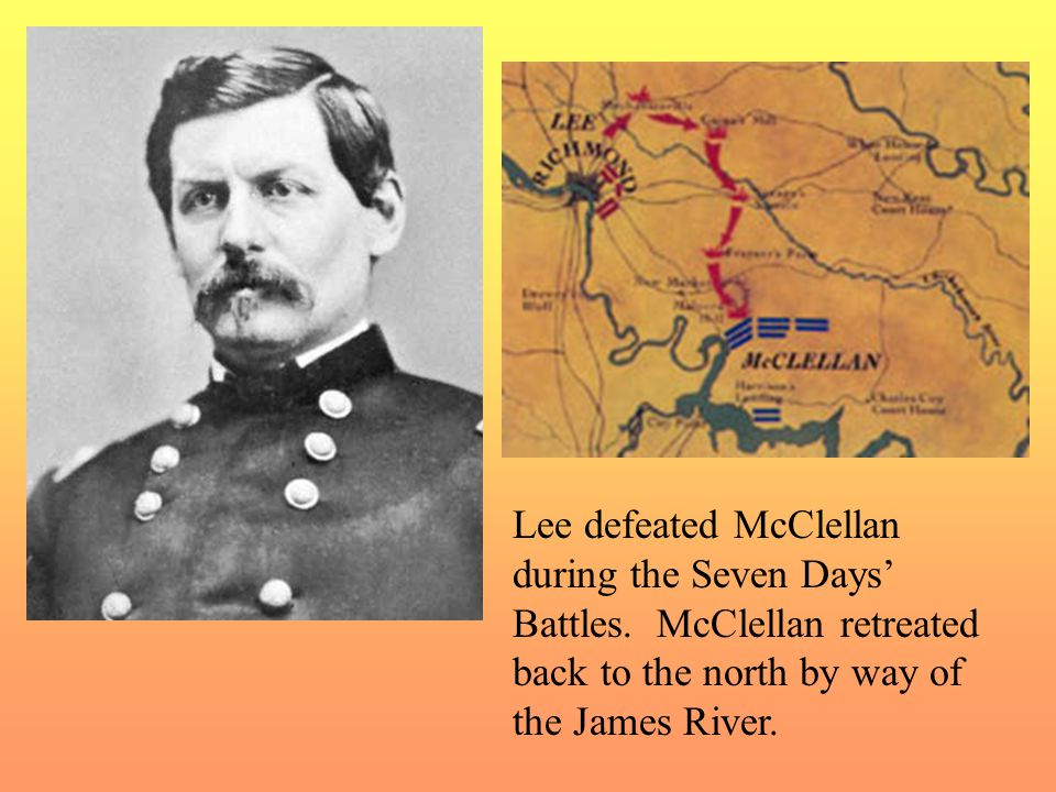 Lee defeated McClellan during the Seven Days' Battles