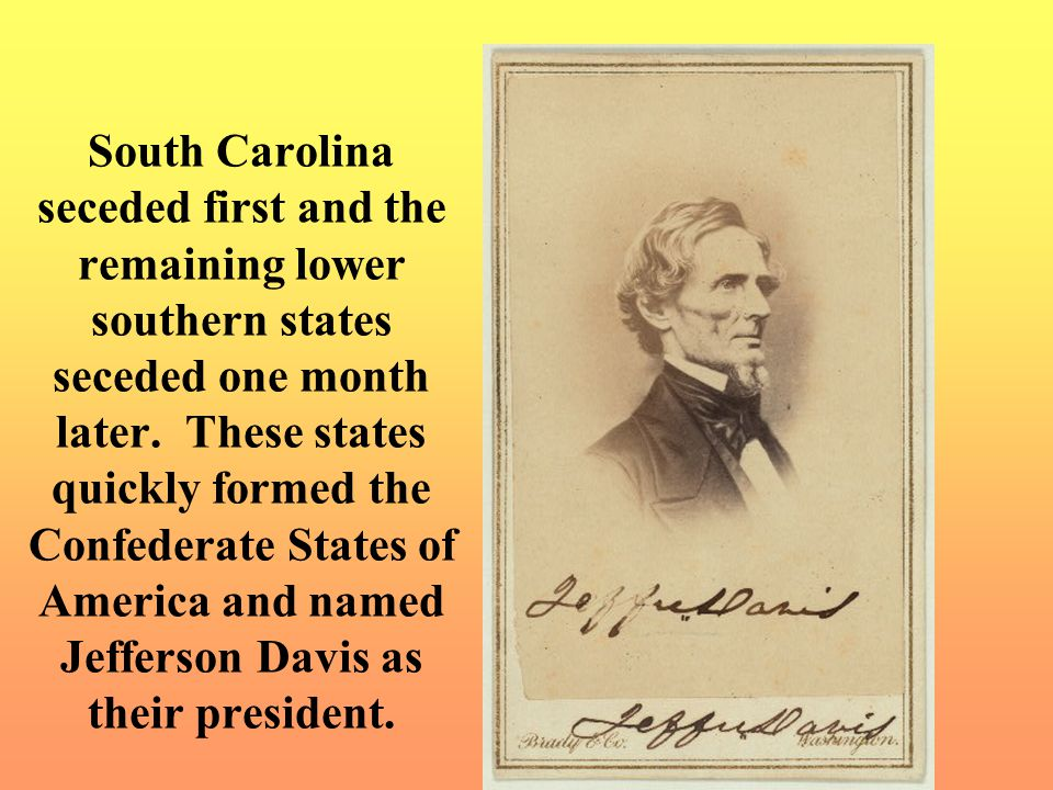 South Carolina seceded first and the remaining lower southern states seceded one month later.