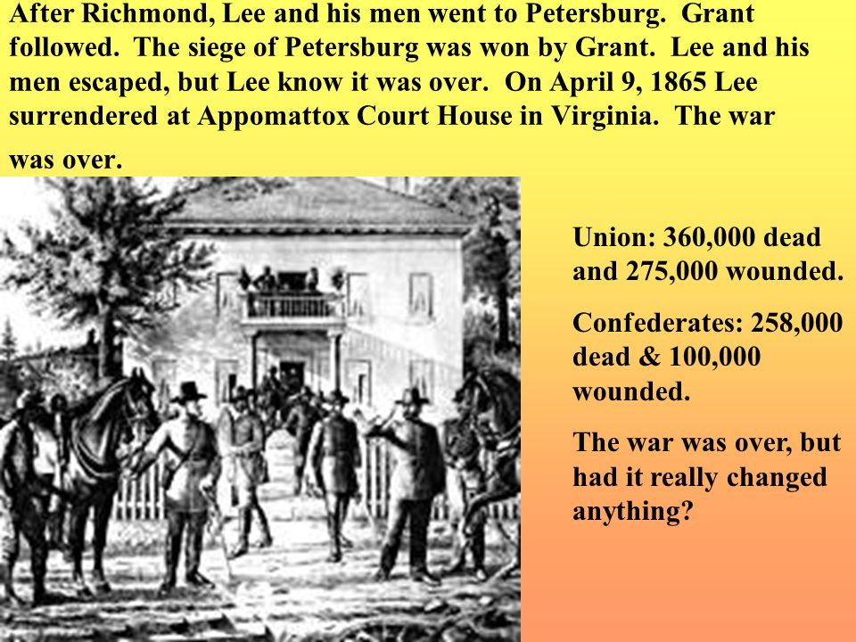 After Richmond, Lee and his men went to Petersburg. Grant followed