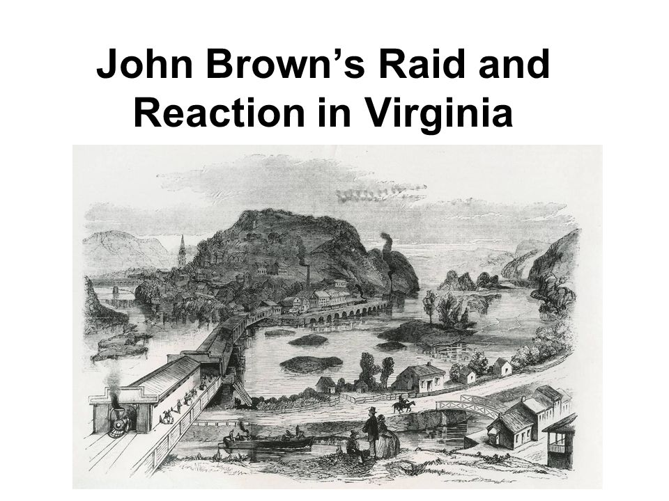 an analysis of the impact of john browns raid on the federal armory at harpers ferry on northern sou The majority of northern john brown's raid on harper's ferry take a virtual tour of the kennedy farm where john brown plotted to seize harper's ferry, or.