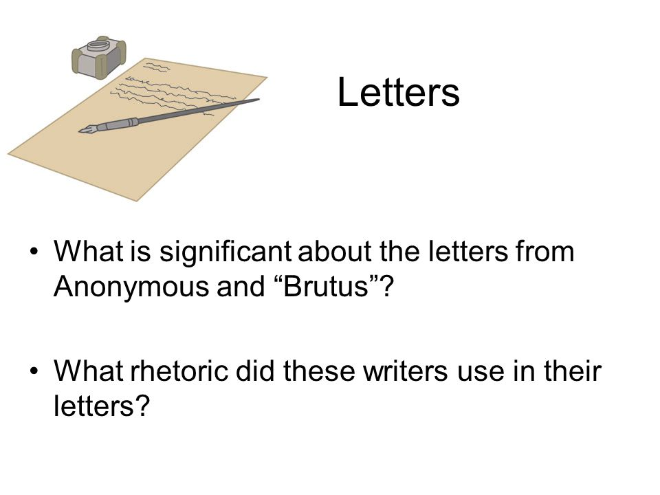 Letters What is significant about the letters from Anonymous and Brutus .