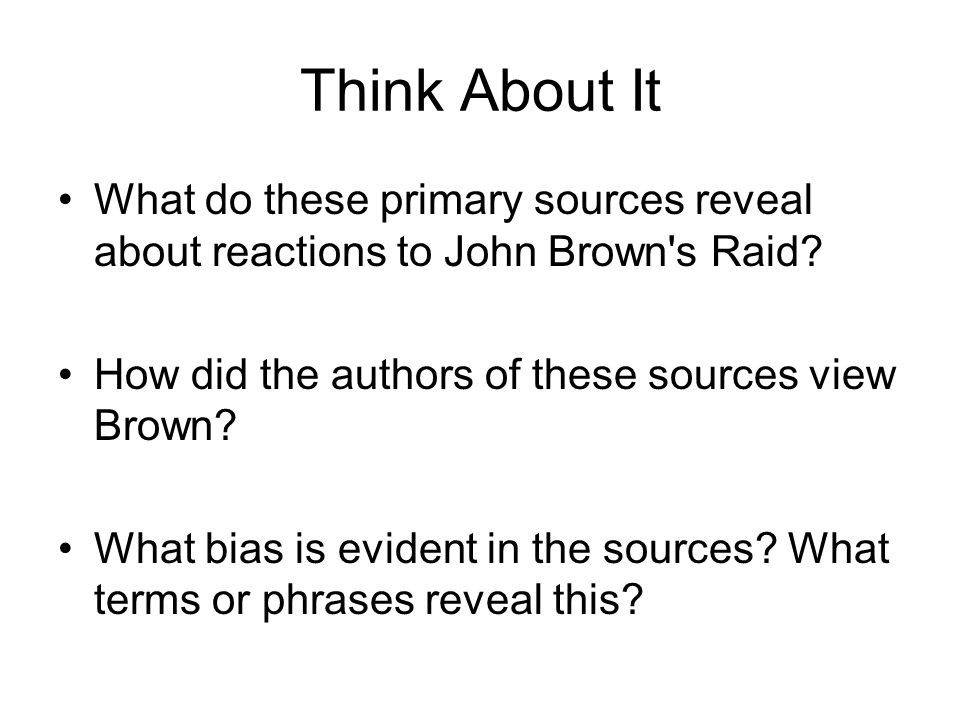 Think About It What do these primary sources reveal about reactions to John Brown s Raid How did the authors of these sources view Brown
