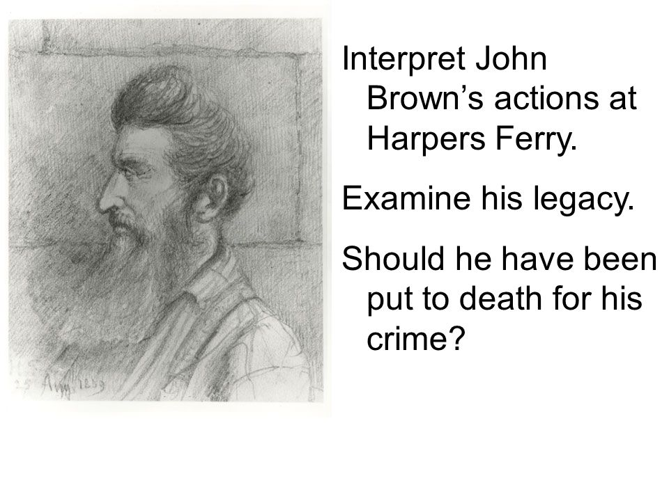Interpret John Brown's actions at Harpers Ferry.