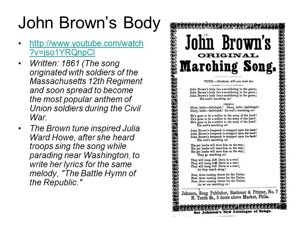 John Brown's Body http://www.youtube.com/watch v=jso1YRQnpCI