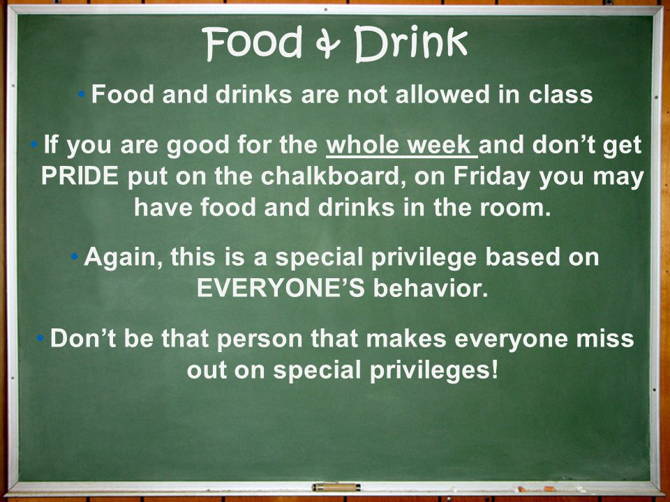 Food & Drink Food and drinks are not allowed in class