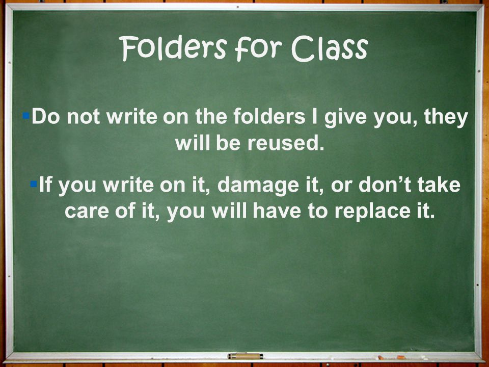 Do not write on the folders I give you, they will be reused.