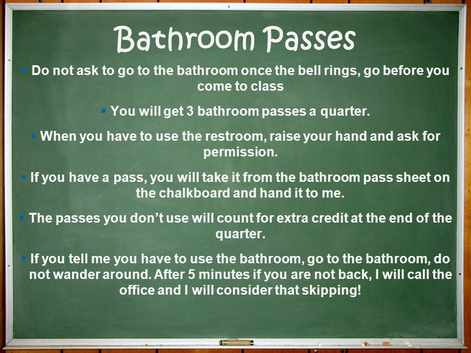 You will get 3 bathroom passes a quarter.