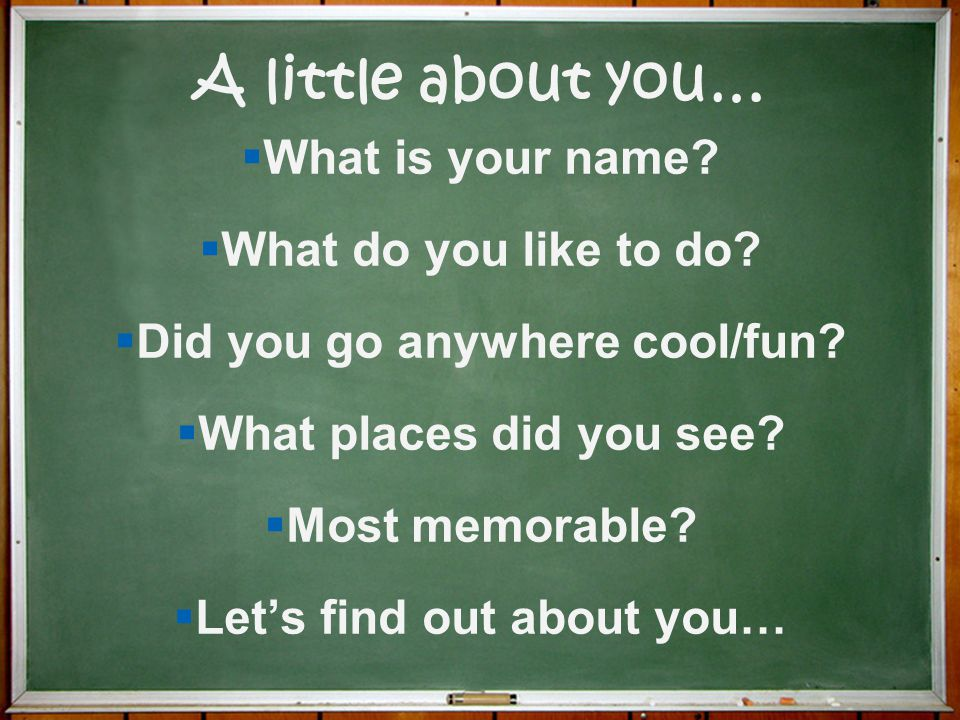 Did you go anywhere cool/fun Let's find out about you…