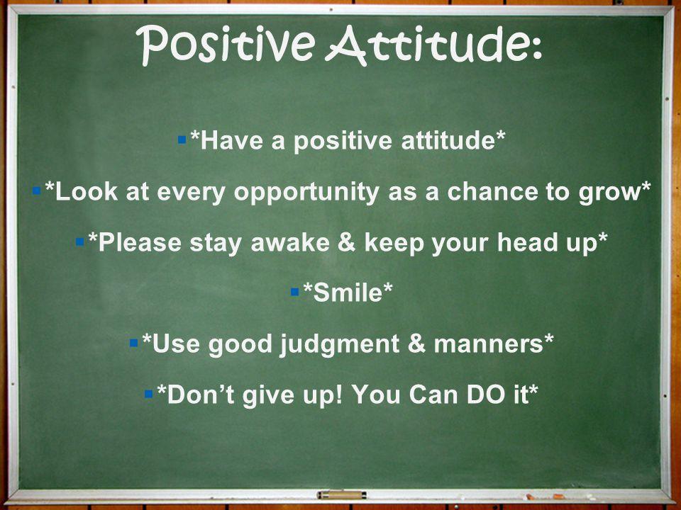 Positive Attitude: *Have a positive attitude*