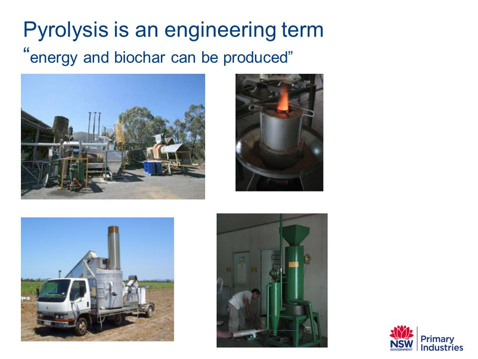 Pyrolysis is an engineering term energy and biochar can be produced