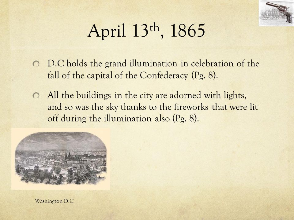 April 13th, 1865 D.C holds the grand illumination in celebration of the fall of the capital of the Confederacy (Pg. 8).