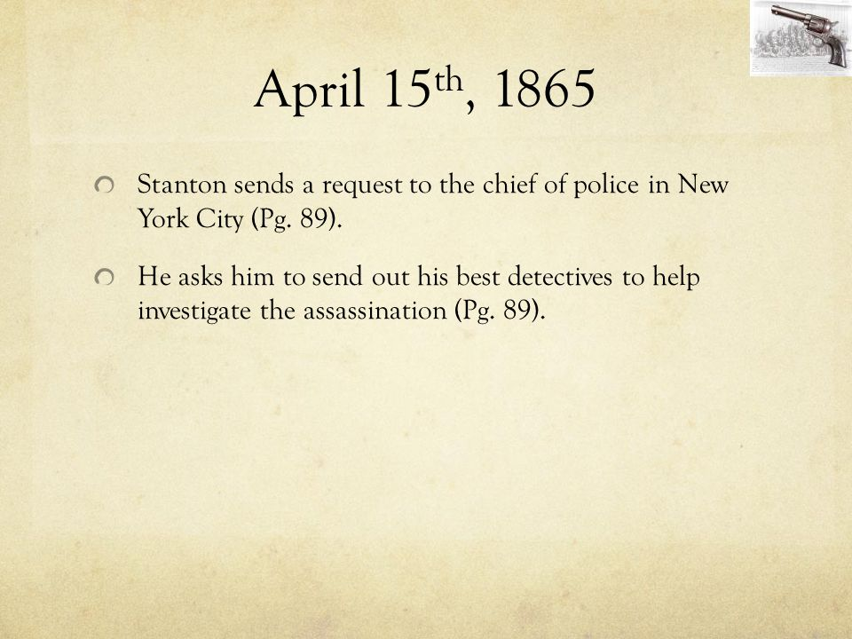April 15th, 1865 Stanton sends a request to the chief of police in New York City (Pg. 89).